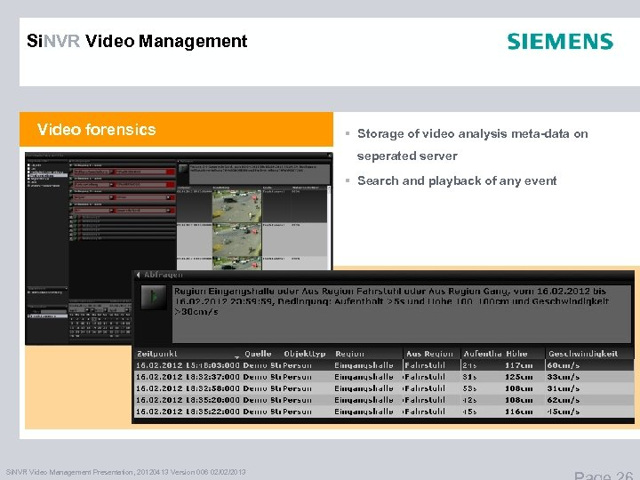 Si. NVR Video Management Video forensics § Storage of video analysis meta-data on seperated