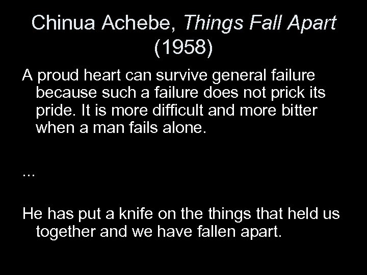 Chinua Achebe, Things Fall Apart (1958) A proud heart can survive general failure because