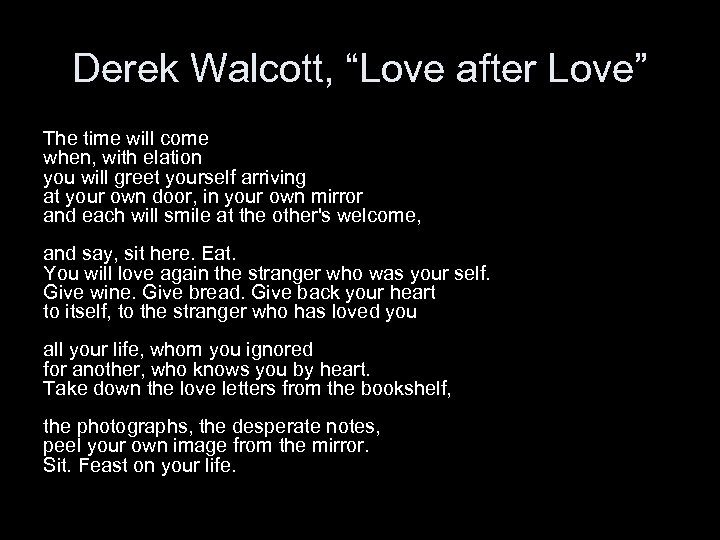 "Derek Walcott, ""Love after Love"" The time will come when, with elation you will"