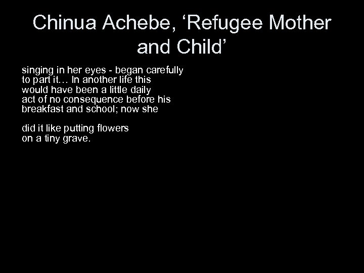 Chinua Achebe, 'Refugee Mother and Child' singing in her eyes - began carefully to