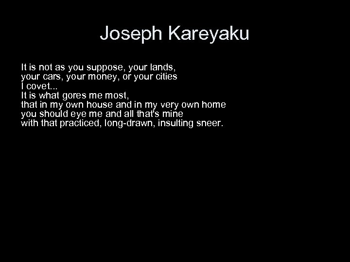 Joseph Kareyaku It is not as you suppose, your lands, your cars, your money,
