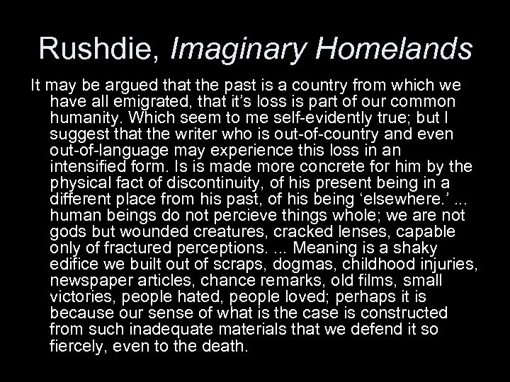 Rushdie, Imaginary Homelands It may be argued that the past is a country from