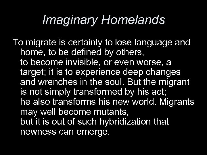 Imaginary Homelands To migrate is certainly to lose language and home, to be defined
