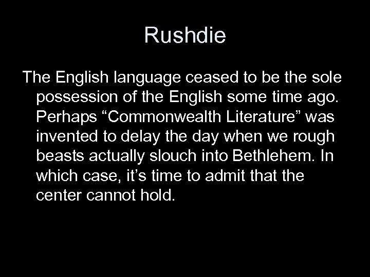 Rushdie The English language ceased to be the sole possession of the English some