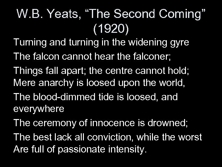 "W. B. Yeats, ""The Second Coming"" (1920) Turning and turning in the widening gyre"