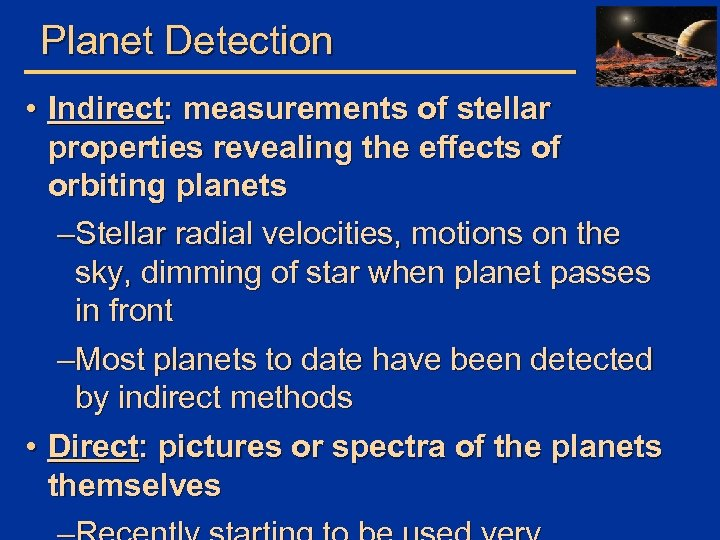 Planet Detection • Indirect: measurements of stellar properties revealing the effects of orbiting planets