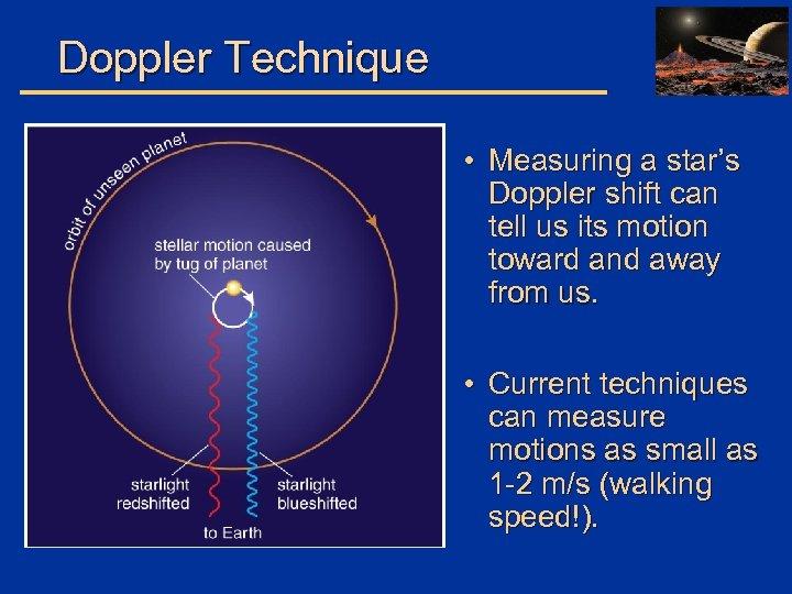 Doppler Technique • Measuring a star's Doppler shift can tell us its motion toward