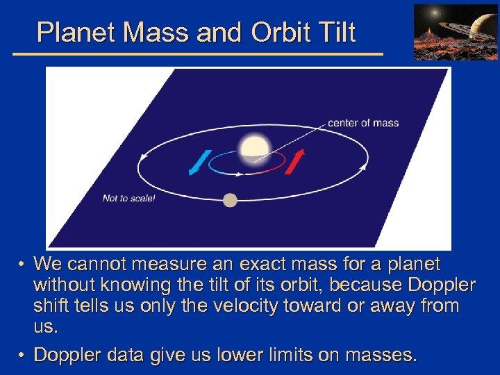 Planet Mass and Orbit Tilt • We cannot measure an exact mass for a