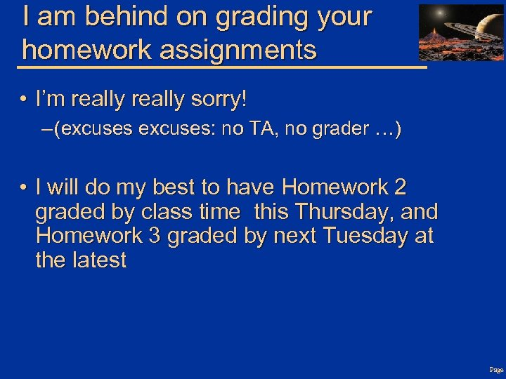 I am behind on grading your homework assignments • I'm really sorry! – (excuses:
