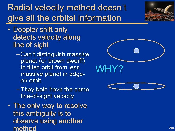 Radial velocity method doesn't give all the orbital information • Doppler shift only detects