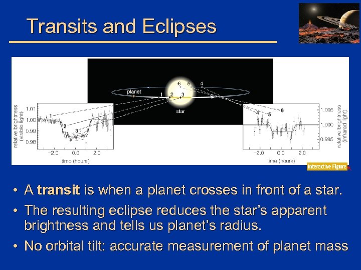 Transits and Eclipses • A transit is when a planet crosses in front of