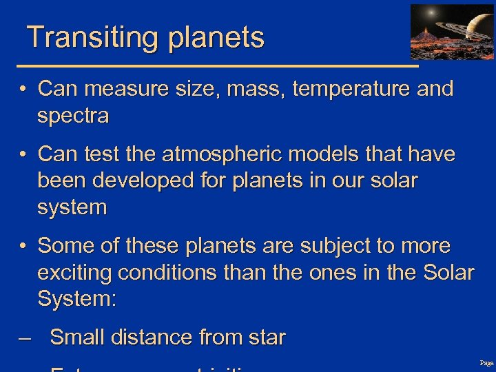 Transiting planets • Can measure size, mass, temperature and spectra • Can test the