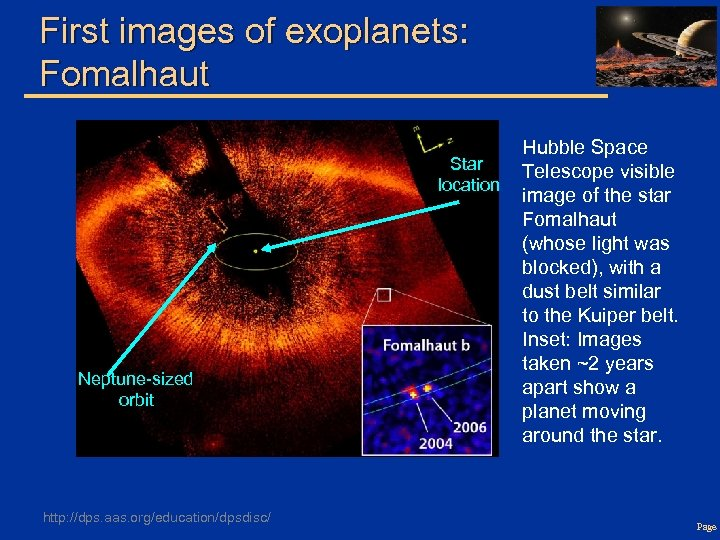 First images of exoplanets: Fomalhaut Star location Neptune-sized orbit http: //dps. aas. org/education/dpsdisc/ Hubble