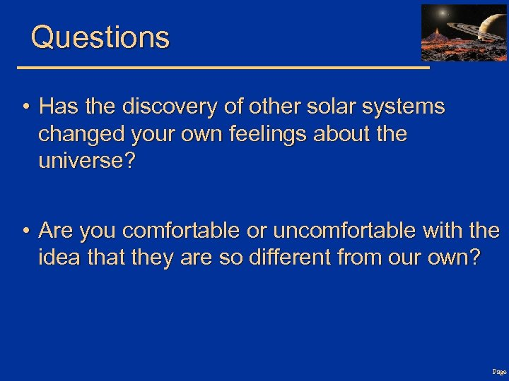 Questions • Has the discovery of other solar systems changed your own feelings about
