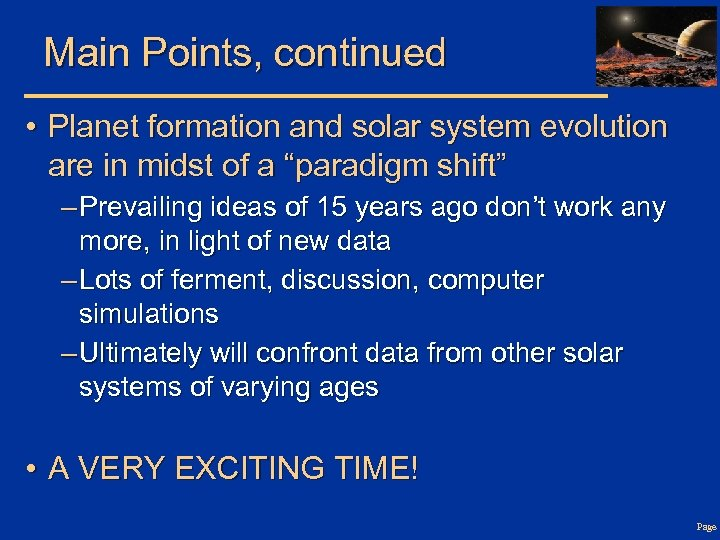 Main Points, continued • Planet formation and solar system evolution are in midst of