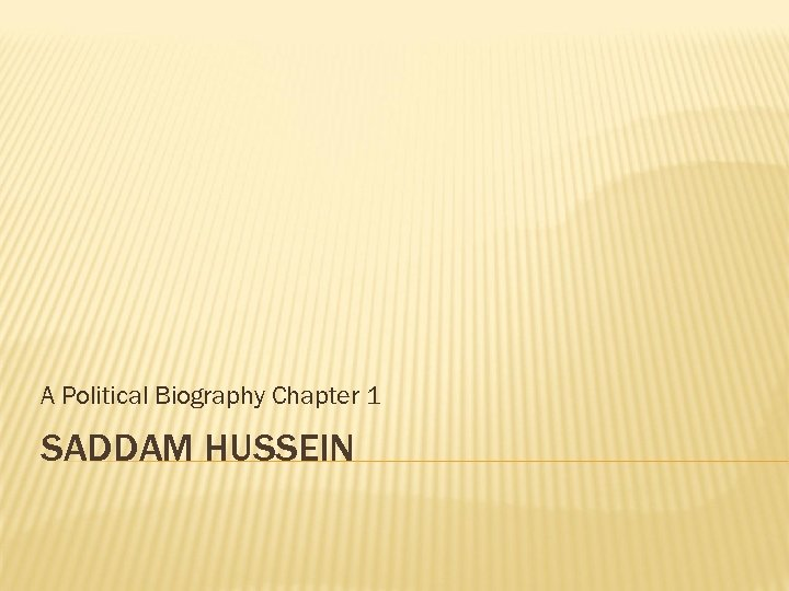 A Political Biography Chapter 1 SADDAM HUSSEIN