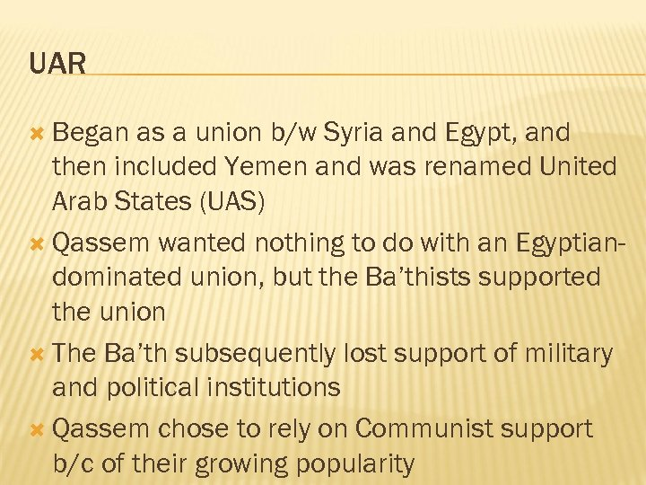 UAR Began as a union b/w Syria and Egypt, and then included Yemen and