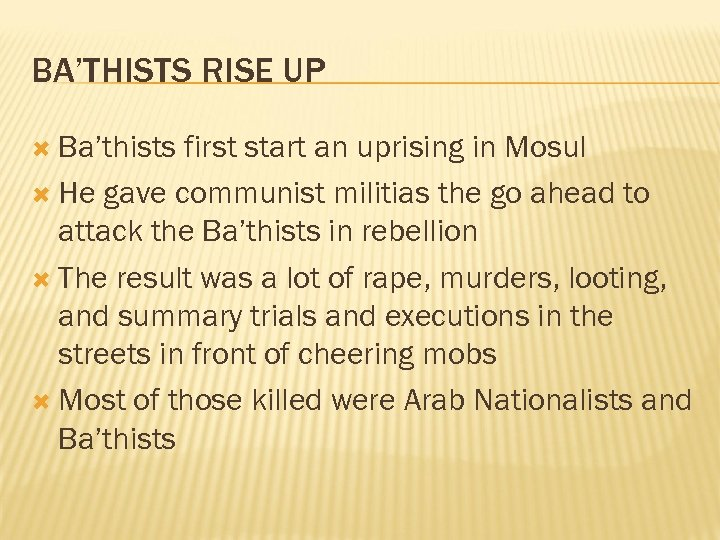 BA'THISTS RISE UP Ba'thists first start an uprising in Mosul He gave communist militias