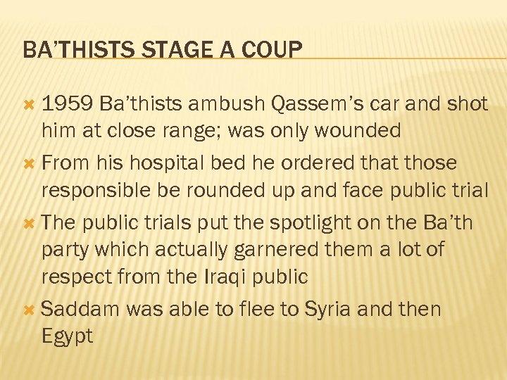 BA'THISTS STAGE A COUP 1959 Ba'thists ambush Qassem's car and shot him at close