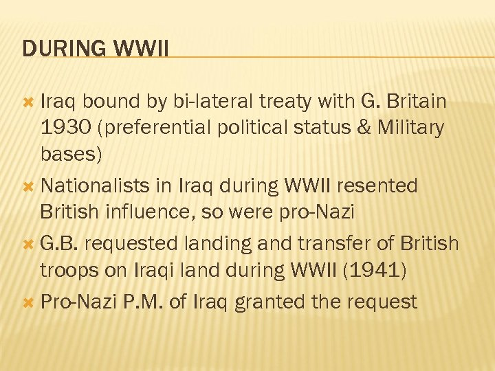 DURING WWII Iraq bound by bi-lateral treaty with G. Britain 1930 (preferential political status