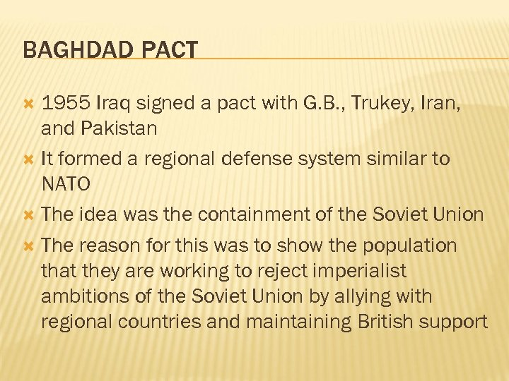 BAGHDAD PACT 1955 Iraq signed a pact with G. B. , Trukey, Iran, and
