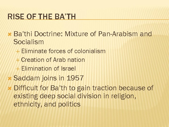 RISE OF THE BA'TH Ba'thi Doctrine: Mixture of Pan-Arabism and Socialism Eliminate forces of