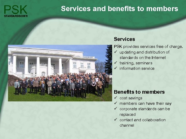 Services and benefits to members Services PSK provides services free of charge. ü updating