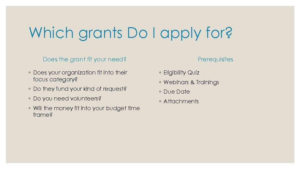 Which grants Do I apply for? Does the grant fit your need? Prerequisites ◦