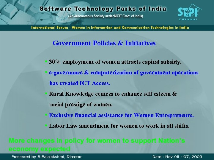 Government Policies & Initiatives • 30% employment of women attracts capital subsidy. • e-governance