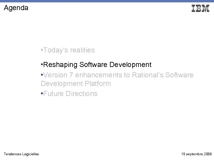 Agenda • Today's realities • Reshaping Software Development • Version 7 enhancements to Rational's