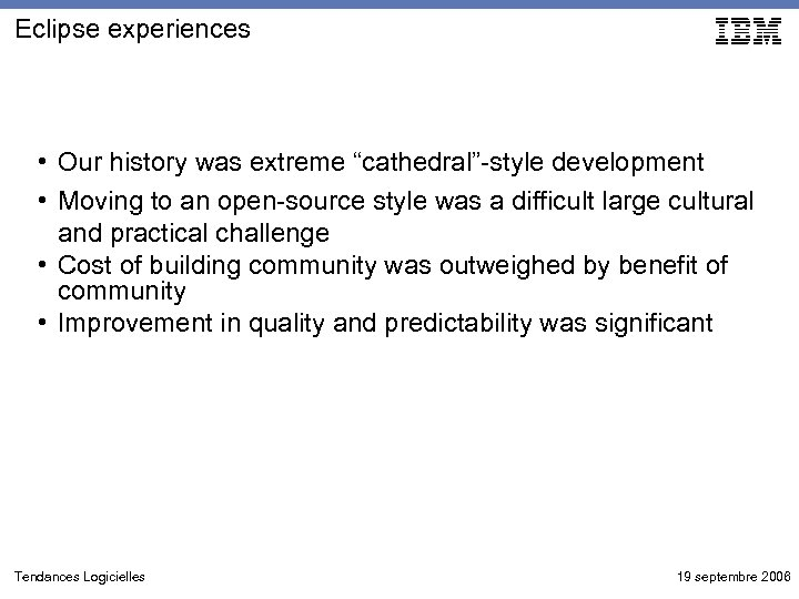 """Eclipse experiences • Our history was extreme """"cathedral""""-style development • Moving to an open-source"""