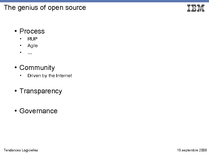 The genius of open source • Process • • • RUP Agile … •