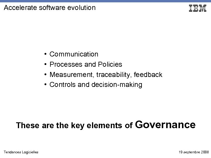 Accelerate software evolution • • Communication Processes and Policies Measurement, traceability, feedback Controls and