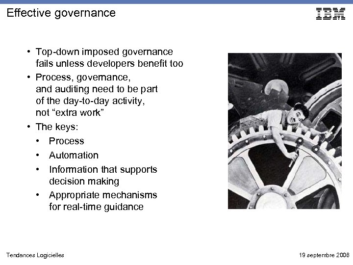 Effective governance • Top-down imposed governance fails unless developers benefit too • Process, governance,