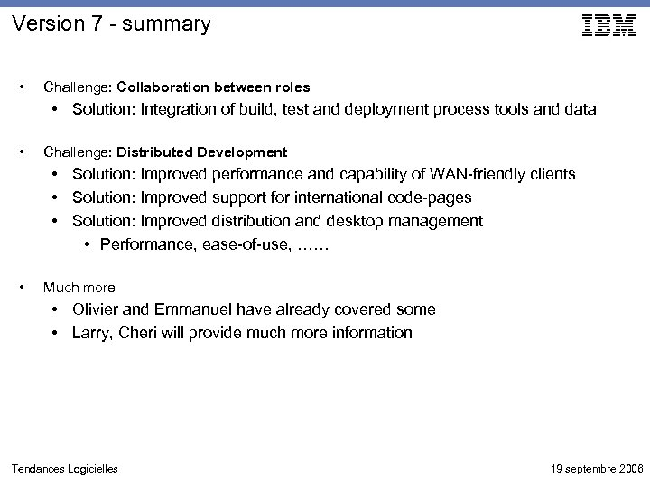 Version 7 - summary • Challenge: Collaboration between roles • Solution: Integration of build,