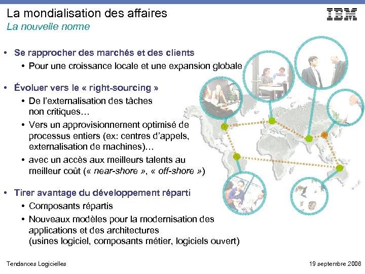La mondialisation des affaires La nouvelle norme • Se rapprocher des marchés et des