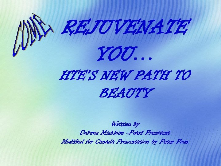REJUVENATE YOU… HTE'S NEW PATH TO BEAUTY Written by Delores Mishleau -Pearl President Modified