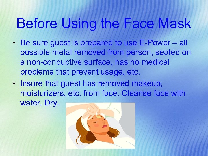 Before Using the Face Mask • Be sure guest is prepared to use E-Power