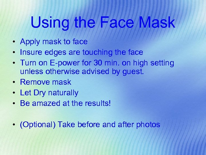 Using the Face Mask • Apply mask to face • Insure edges are touching