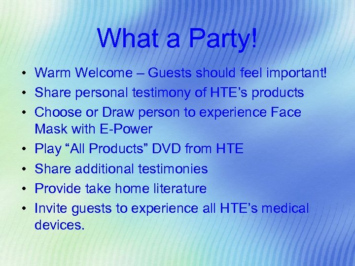 What a Party! • Warm Welcome – Guests should feel important! • Share personal