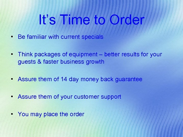 It's Time to Order • Be familiar with current specials • Think packages of