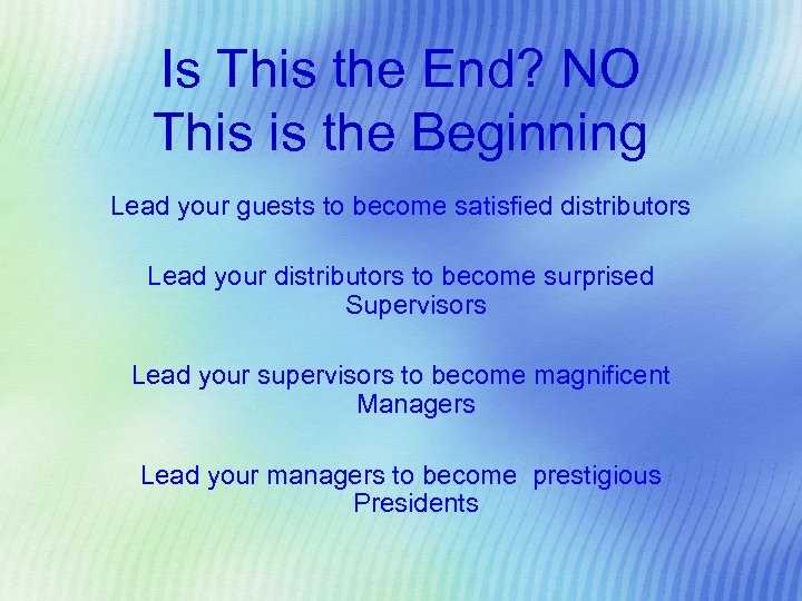 Is This the End? NO This is the Beginning Lead your guests to become