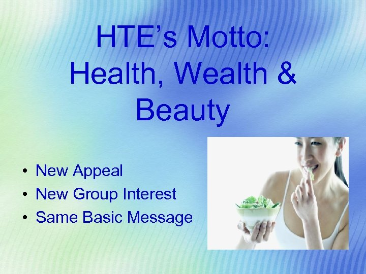 HTE's Motto: Health, Wealth & Beauty • New Appeal • New Group Interest •