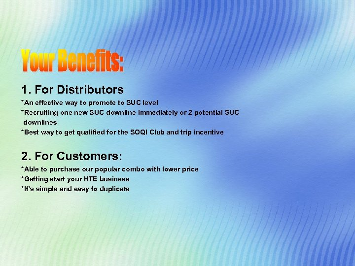 1. For Distributors *An effective way to promote to SUC level *Recruiting one new