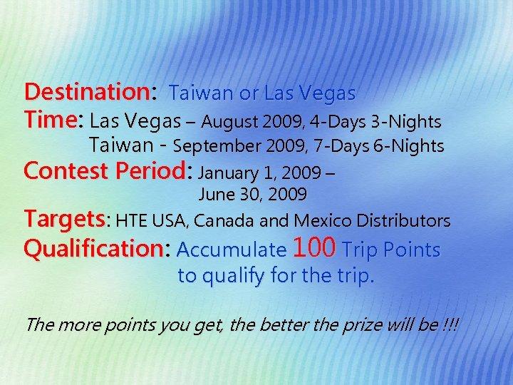 Destination: Taiwan or Las Vegas Time: Las Vegas – August 2009, 4 -Days 3