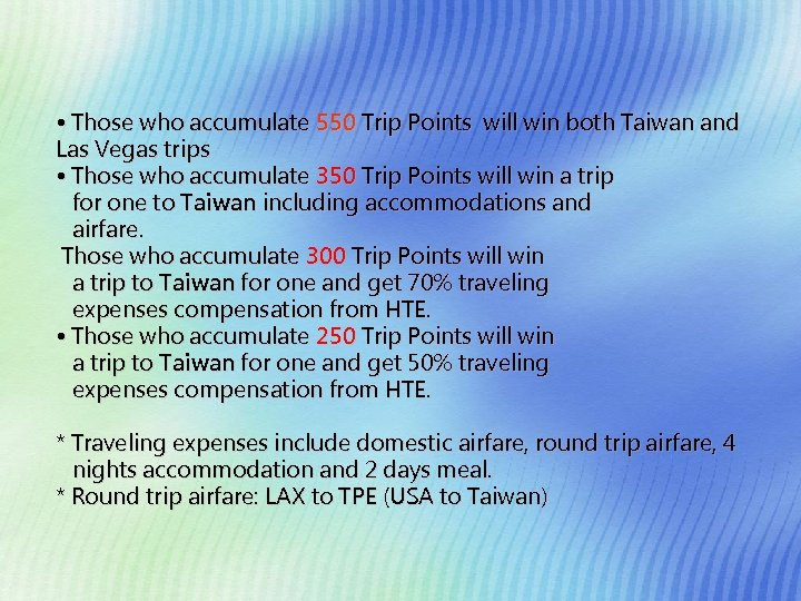 • Those who accumulate 550 Trip Points will win both Taiwan and Las