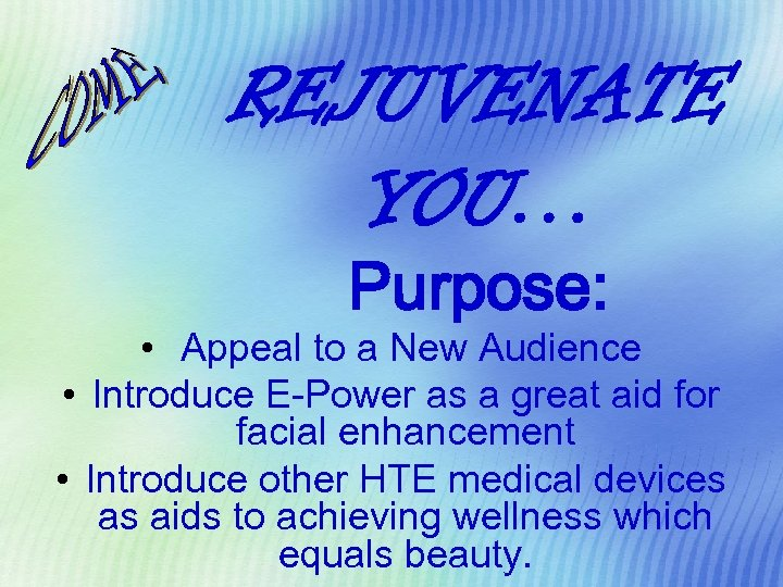 REJUVENATE YOU… Purpose: • Appeal to a New Audience • Introduce E-Power as a