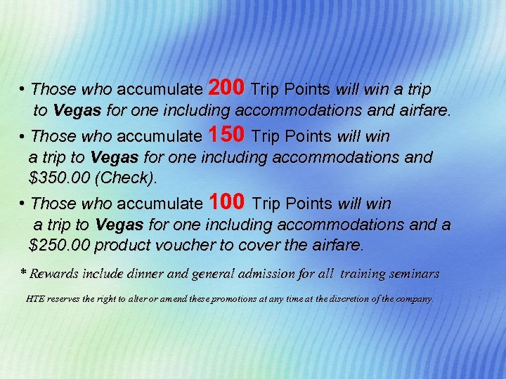• Those who accumulate 200 Trip Points will win a trip to Vegas