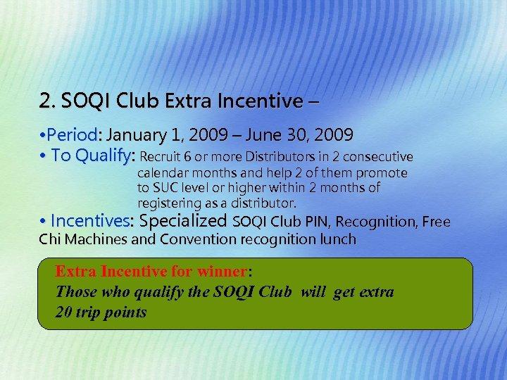 2. SOQI Club Extra Incentive – • Period: January 1, 2009 – June 30,
