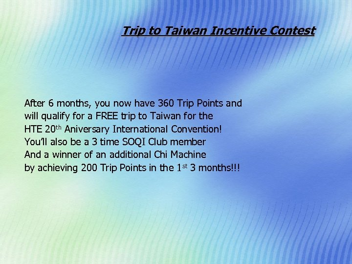 Trip to Taiwan Incentive Contest After 6 months, you now have 360 Trip Points